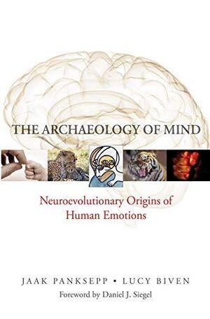 THE ARCHAEOLOGY OF MIND & 8211; NEUROEVOLUTIONARY ORIGINS OF HUMAN EMOTIONS