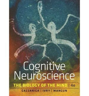 COGNITIVE NEUROSCIENCE.THE BIOLOGY OF THE MIND FOURTH EDITION
