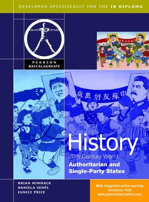 PEARSON BACCALAUREATE: HISTORY: C20TH WORLD - AUTHORITARIAN AND SINGLE PARTY STA