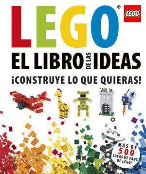 LEGO. EL LIBRO DE LAS IDEAS. ¡CONSTRUYE LO QUE QUIERAS!