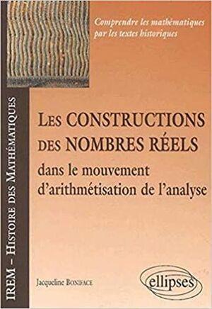 LES CONSTRUCTIONS DES NOMBRES RÉELS DANS LE MOUVEMENT D'ARITHMÉTISATION DE L'ANALYSE