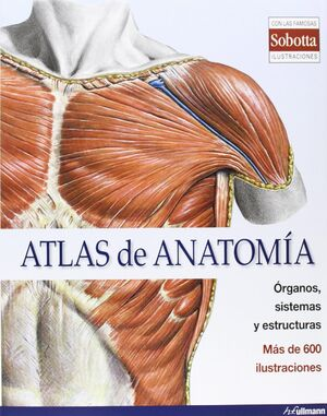 ATLAS DE ANATOMÍA HUMANA: ÓRGANOS, SISTEMAS Y ESTRUCTURAS (ILUSTRACIONES SOBOTTA)