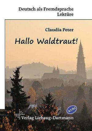 HALLO WALDTRAUT!