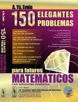 150 ELEGANTES PROBLEMAS PARA FUTUROS MATEMATICOS CON SOLUCIONES DETALLADAS