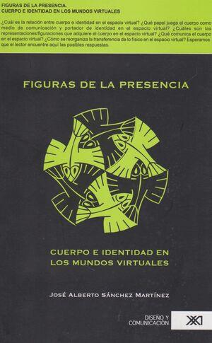 FIGURAS DE LA PRESENCIA. CUERPO E IDENTIDAD EN LOS MUNDOS VIRTUALES / JOSÉ ALBER