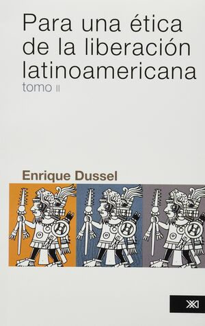 PARA UNA ÉTICA DE LA LIBERACIÓN LATINOAMERICANA. TOMO 2 / ENRIQUE DUSSEL.