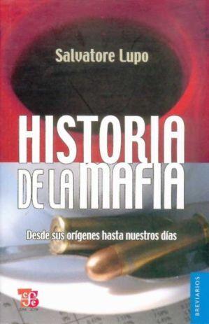 HISTORIA DE LA MAFIA : DESDE SUS ORÍGENES HASTA NUESTROS DÍAS