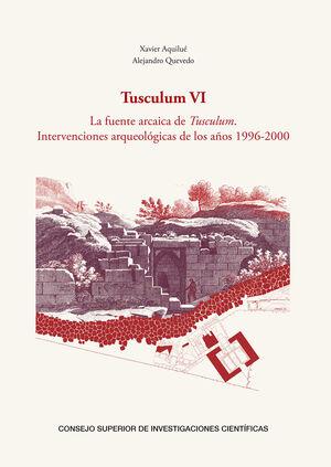 TUSCULUM VI : LA FUENTE ARCAICA DE TUSCULUM :INTERVENCIONES ARQUEOLÓGICAS DE LOS