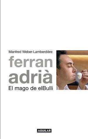FERRAN ADRIA. EL MAGO DE EL BULLI