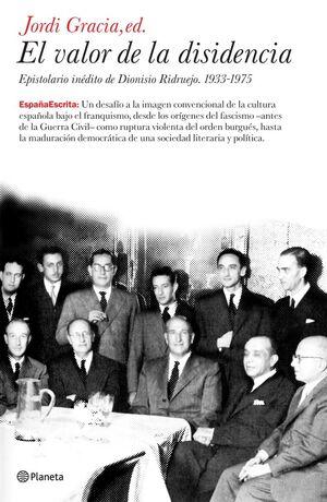 EL VALOR DE LA DISIDENCIA. EPISTOLARIO INÉDITO DE DIONISIO RIDRUEJO. 1933-1975