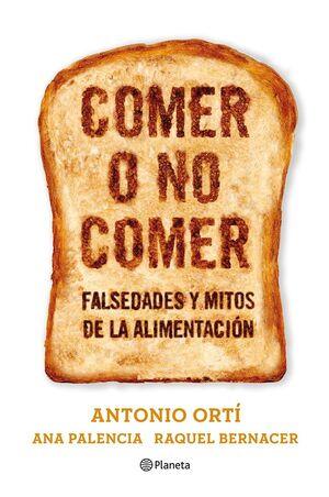 COMER O NO COMER: FALSEDADES Y MITOS DE LA ALIMENTACIÓN