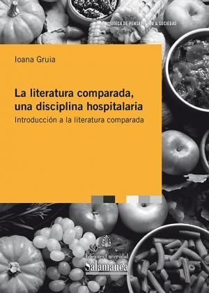 LA LITERATURA COMPARADA, UNA DISCIPLINA HOSPITALARIA: INTRODUCCIÓN A LA LITERATU