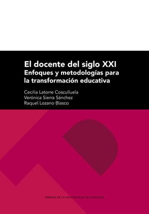 EL DOCENTE DEL SIGLO XXI: ENFOQUES Y METODOLOGÍAS PARA LA TRANSFORMACIÓN EDUCATI