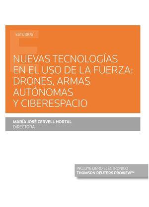 NUEVAS TECNOLOGÍAS EN EL USO DE LA FUERZA: DRONES, ARMAS AUTÓNOMAS Y CIBERESPACI