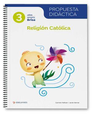 PROYECTO BRISA - 3 AÑOS : RELIGIÓN CATÓLICA. PROPUESTA DIDÁCTICA