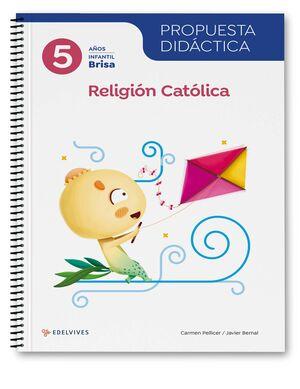 PROYECTO BRISA - 5 AÑOS : RELIGIÓN CATÓLICA. PROPUESTA DIDÁCTICA