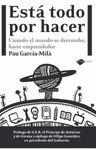 ESTÁ TODO POR HACER : CUANDO EL MUNDO SE DERRUMBE, HAZTE EMPRENDEDOR