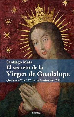 EL SECRETO DE LA VIRGEN DE GUADALUPE