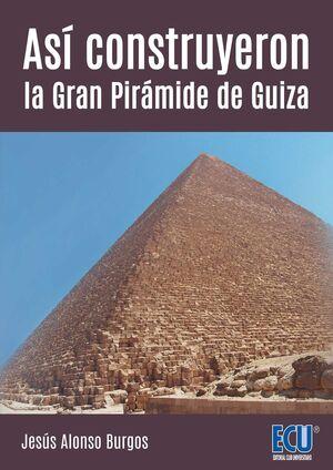 ASÍ CONSTRUYERON LA GRAN PIRÁMIDE DE GUIZA