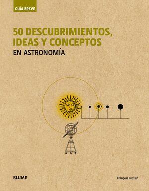 50 DESCUBRIMIENTOS, IDEAS Y CONCEPTOS EN ASTRONOMIA