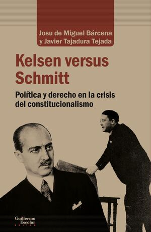 KELSEN VERSUS SCHMITT : POLÍTICA Y DERECHO EN LA CRISIS DEL CONSTITUCIONALISTA
