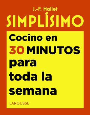 SIMPLÍSIMO. COCINO EN 30 MINUTOS PARA TODA LA SEMANA