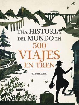 HISTORIA DEL MUNDO EN 500 VIAJES EN TREN, UNA