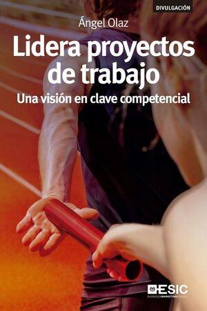 LIDERA PROYECTOS DE TRABAJO. UNA VISION EN CLAVE COMPETENCI