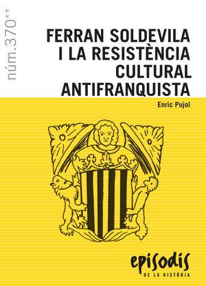 FERRAN SOLDEVILA I LA RESISTENCIA CULTURAL ANTIFRANQUISTA