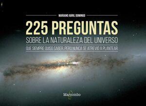 225 PREGUNTAS SOBRE LA NATURALEZA DEL UNIVERSO QUE SIEMPRE QUISO SABER, PERO NUN