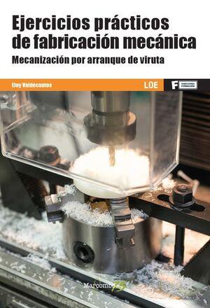 EJERCICIOS DE FABRICACIÓN MECÁNICA. MECANIZACIÓN POR ARRANQUE DE VIRUTA