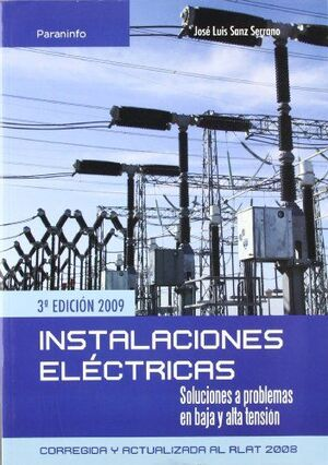INSTALACIONES ELÉCTRICAS. SOLUCIONES A PROBLEMAS EN BAJA Y ALTA TENSIÓN. 3ª ED.