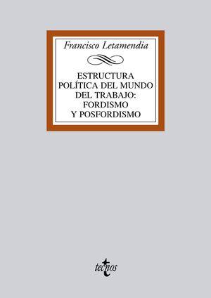 ESTRUCTURA POLÍTICA DEL MUNDO DEL TRABAJO. FORDISMO Y POSFORDISMO