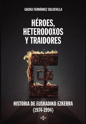 HÉROES, HETERODOXOS Y TRAIDORES : HISTORIA DE EUSKADIKO EZKERRA, 1974-1994