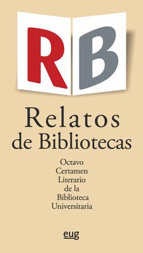 RELATOS DE BIBLIOTECAS. OCTAVO CERTAMEN LITERARIO DE LA BIBLIOTECA UNIVERSITARIA