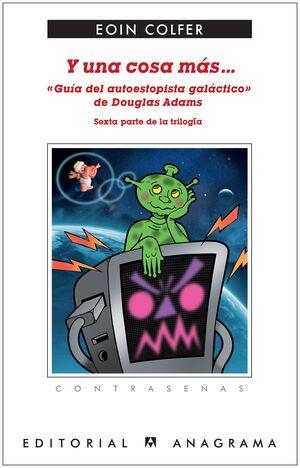 Y UNA COSA MÁS-- : GUÍA DEL AUTOESTOPISTA GALÁCTICO DE DOUGLAS ADAMS