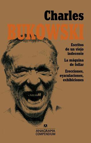 CHARLES BUKOWSKI : ESCRITOS DE UN VIEJO INDECENTE ; LA MÁQUINA DE FOLLAR ; ERECCIONES, EYACULACIONES