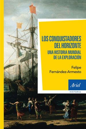 LOS CONQUISTADORES DEL HORIZONTE. UNA HISTORIA GLOBAL DE LA EXPLORACIÓN