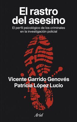 EL RASTRO DEL ASESINO : EL PERFIL PSICOLÓGICO DE LOS CRIMINALES EN LA INVESTIGACIÓN POLICIAL