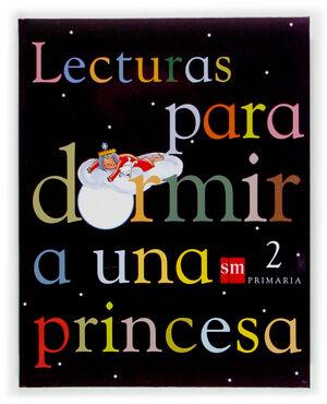 LECTURAS PARA DORMIR A UNA PRINCESA. 2 PRIMARIA