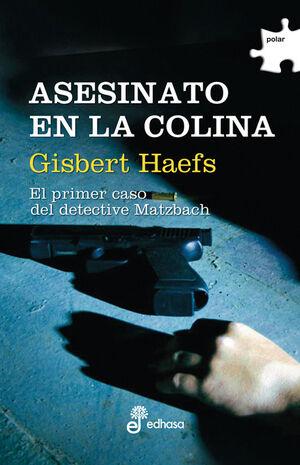 ASESINATO EN LA COLINA : EL PRIMER CASO DEL DETECTIVE MATZBACH