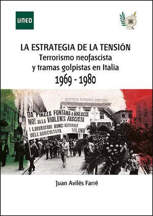 LA ESTRATEGIA DE LA TENSIÓN. TERRORISMO NEOFASCISTA Y TRAMAS GOLPISTAS EN ITALIA