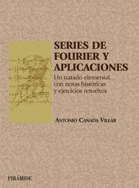 SERIES DE FOURIER Y APLICACIONES: UN TRATADO ELEMENTAL CON NOTAS HISTÓRICAS Y EJERCICIOS RESUELTOS