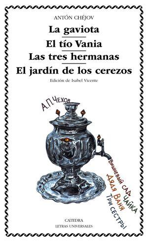 LA GAVIOTA; EL TÍO VANIA; LAS TRES HERMANAS; EL JARDÍN DE LOS CEREZOS
