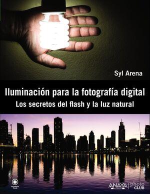 ILUMINACIÓN PARA LA FOTOGRAFÍA DIGITAL. LOS SECRETOS DEL FLASH Y LA LUZ NATURAL