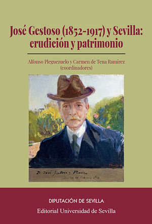 JOSÉ GESTOSO (1852-1917) Y SEVILLA: ERUDICCIÓN Y PATRIMONIO