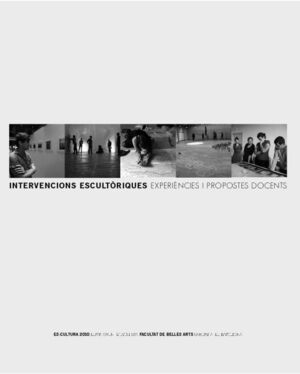 INTERVENCIONS ESCULTÒRIQUES: EXPERIÈNCIES I PROPOSTES DOCENTS. ES-CULTURA 2010 (