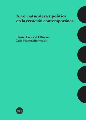 ARTE, NATURALEZA Y POLÍTICA EN LA CREACIÓN CONTEMPORÁNEA