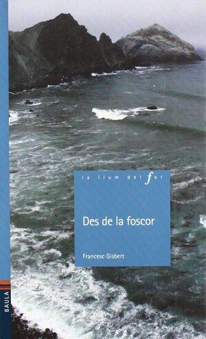 DES DE LA FOSCOR
