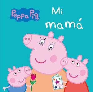 MI MAMÁ (PEPPA PIG. PEQUEÑAS MANITAS)